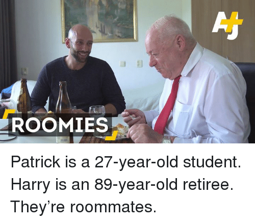 Memes, Roommate, and 🤖: ROOMIES Patrick is a 27-year-old student. Harry is an 89-year-old retiree. They're roommates.