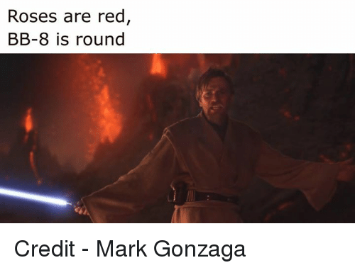 BB-8: Roses are red  BB-8 is round Credit - Mark Gonzaga