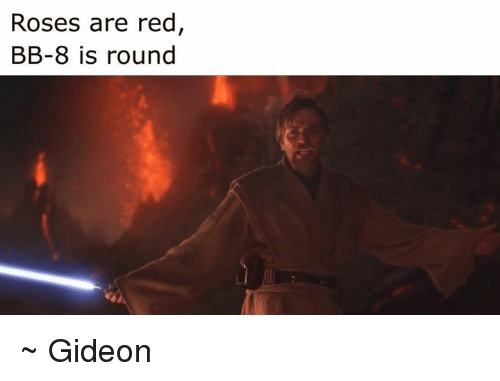 BB-8: Roses are red  BB-8 is round ~ Gideon