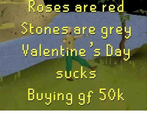 Grey, Red, and Roses: Roses are red  Stones are grey  alentine s lay  sucks  Buying gf 50k