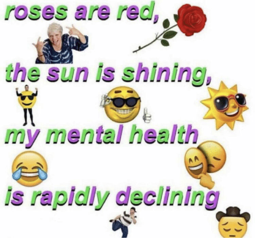 shining: roses are red  the sun is shining  my mental health  is rapidly declining