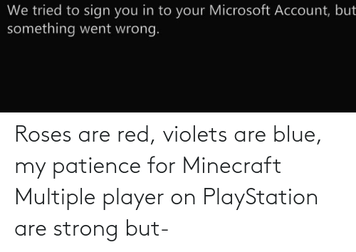 Patience: Roses are red, violets are blue, my patience for Minecraft Multiple player on PlayStation are strong but-