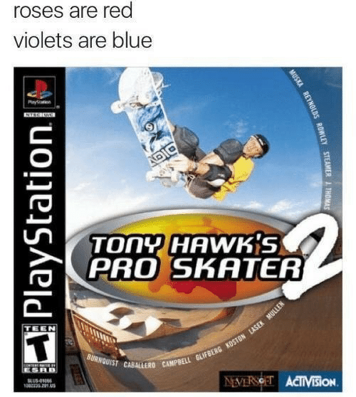 PlayStation, Tony Hawk's Pro Skater, and Blue: roses are red  violets are blue  Payen  DIC  TONY HAWKS  PRO SKATER  TEEN  BURNQUIST CABALLERD CAMPBELL GLIFBERG KOSTON LLASEK MULLEN  ESRB  SLUS-010  13201A  NEVERSOET ACTIVisiON  MUSKA REYNOLDS ROWLEY STEAMER ITHOMAS  PlayStation
