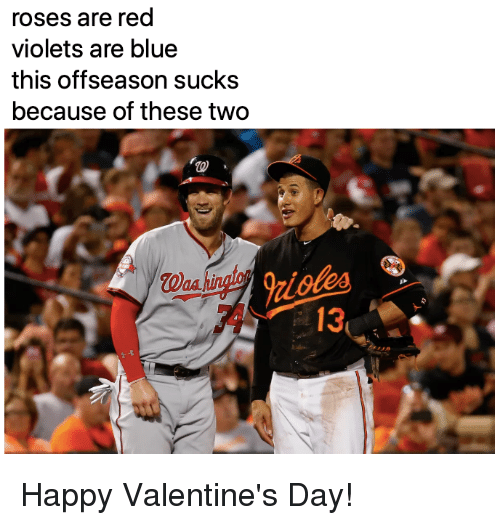 Mlb, Valentine's Day, and Blue: roses are red  violets are blue  this offseason sucks  because of these two  413 Happy Valentine's Day!