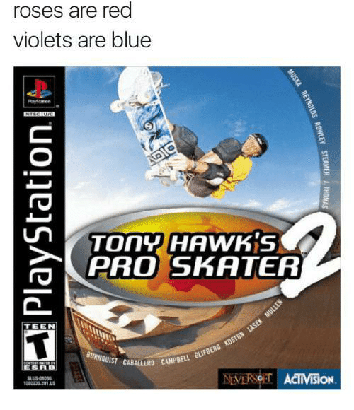 skaters: roses are red  violets are blue  TOnY HAWK'S  PRO SKATER  2  TEEN  BURNQUIST CABALLERD CAM  SBD  LERO CAMPBELL GUFBERG  VERSOT ACTIVISION  302135 231.