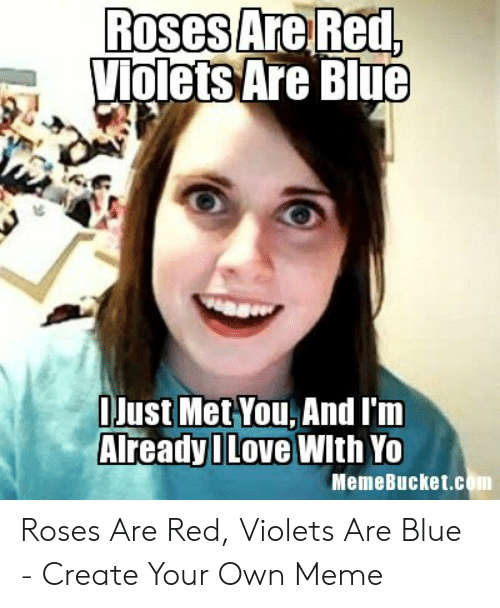 Memebucket: Roses  iolets Are Blue  Just Met You, And I'm  Aready ILove WIth Yo  MemeBucket.com Roses Are Red, Violets Are Blue - Create Your Own Meme