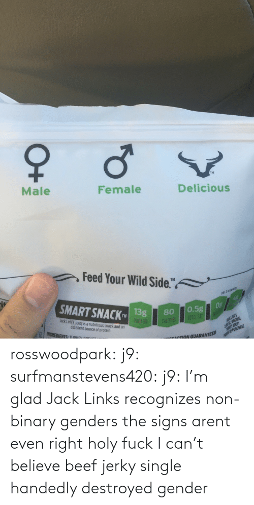 Arent: rosswoodpark:  j9:  surfmanstevens420:  j9:  I'm glad Jack Links recognizes non-binary genders  the signs arent even right  holy fuck   I can't believe beef jerky single handedly destroyed gender
