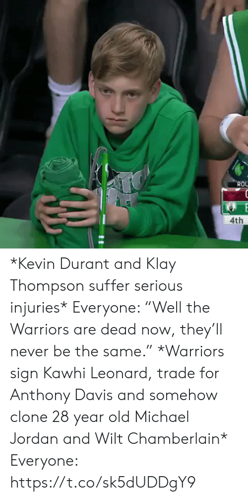 "the warriors: ROU  4th *Kevin Durant and Klay Thompson suffer serious injuries*   Everyone: ""Well the Warriors are dead now, they'll never be the same.""   *Warriors sign Kawhi Leonard, trade for Anthony Davis and somehow clone 28 year old Michael Jordan and Wilt Chamberlain*   Everyone: https://t.co/sk5dUDDgY9"