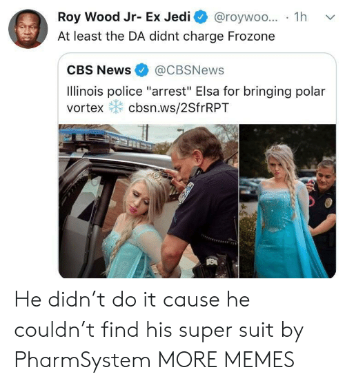 "Elsa: Roy Wood Jr- Ex Jedi @roywoo... 1h v  At least the DA didnt charge Frozone  CBS News@CBSNews  Ilinois police ""arrest"" Elsa for bringing polar  vortex cbsn.ws/2SfrRPT He didn't do it cause he couldn't find his super suit by PharmSystem MORE MEMES"