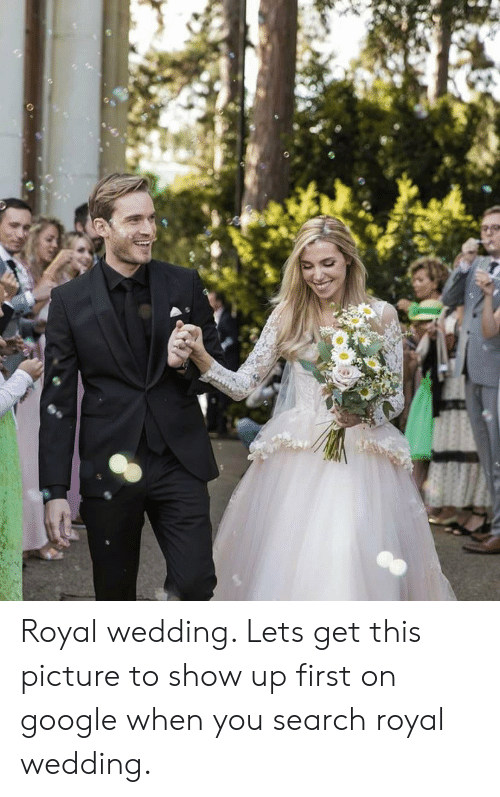 Google, Search, and Wedding: Royal wedding. Lets get this picture to show up first on google when you search royal wedding.