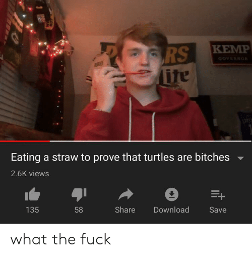 Fuck, Turtles, and Download: RS  ite  KEMP  GOVERNO  RGE  Eating a straw to prove that turtles are bitches  2.6K views  E+  135  58  Share  Download  Save what the fuck