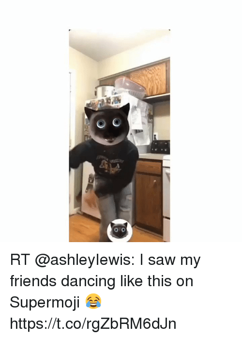 RT I Saw My Friends Dancing Like This on Supermoji