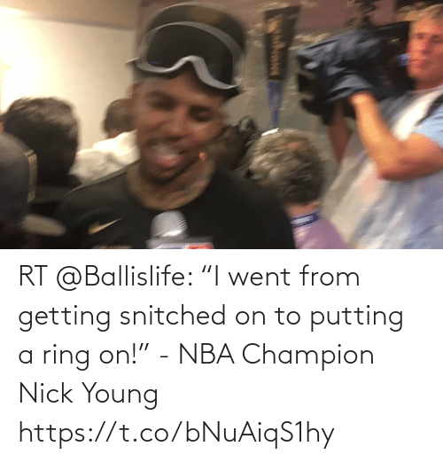 "Young: RT @Ballislife: ""I went from getting snitched on to putting a ring on!"" - NBA Champion Nick Young   https://t.co/bNuAiqS1hy"