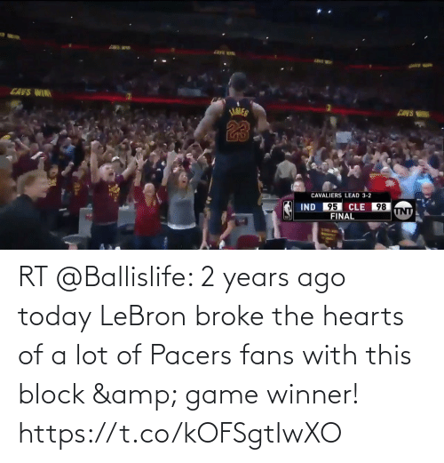 Hearts: RT @Ballislife: 2 years ago today LeBron broke the hearts of a lot of Pacers fans with this block & game winner!  https://t.co/kOFSgtIwXO