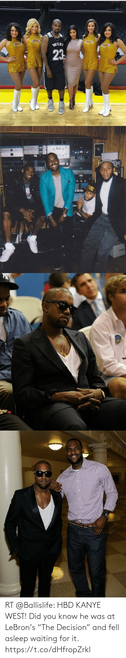 "He Was: RT @Ballislife: HBD KANYE WEST! Did you know he was at LeBron's ""The Decision"" and fell asleep waiting for it. https://t.co/dHfropZrkl"