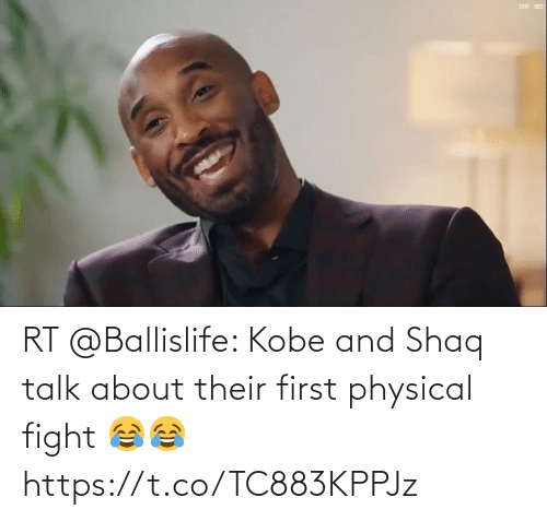 Physical: RT @Ballislife: Kobe and Shaq talk about their first physical fight 😂😂   https://t.co/TC883KPPJz