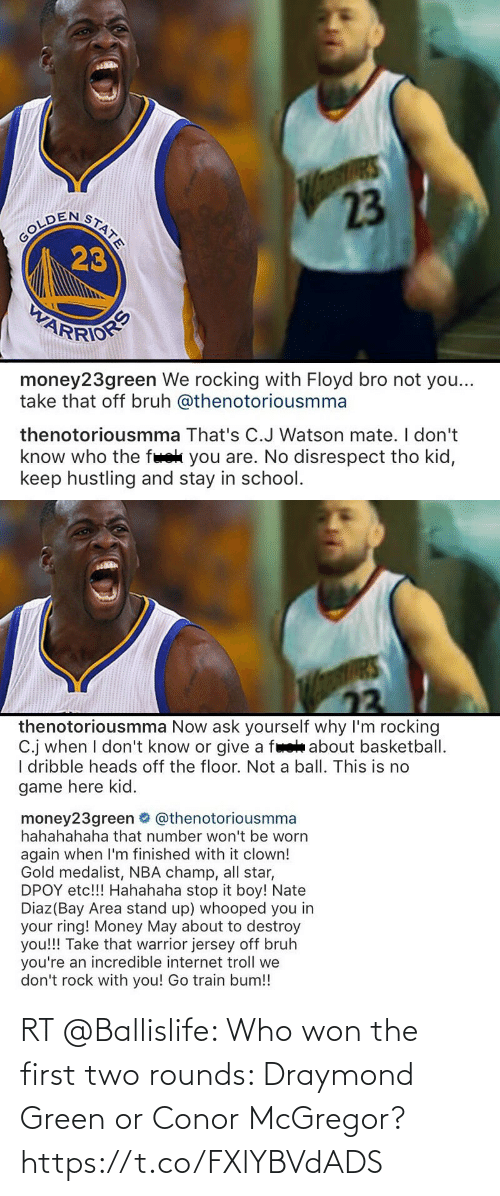 won: RT @Ballislife: Who won the first two rounds: Draymond Green or Conor McGregor? https://t.co/FXlYBVdADS