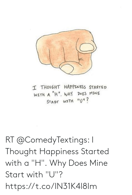 """Happiness: RT @ComedyTextings: I Thought Happiness Started with a """"H"""".  Why Does Mine Start with """"U""""? https://t.co/IN31K4l8Im"""