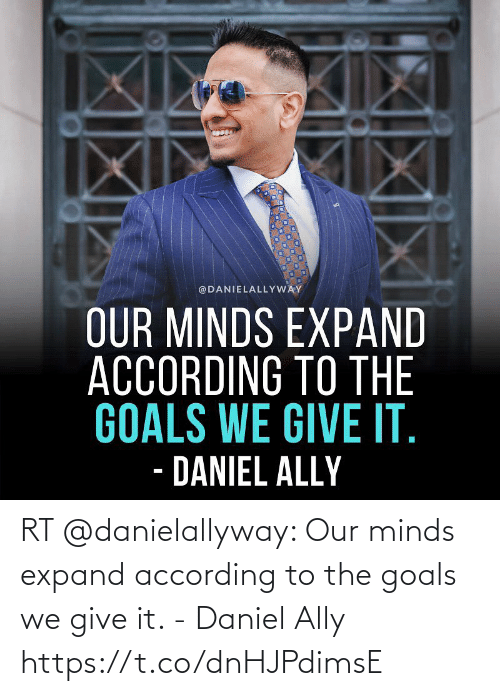 goals: RT @danielallyway: Our minds expand according to the goals we give it. - Daniel Ally https://t.co/dnHJPdimsE