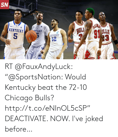 """Chicago: RT @FauxAndyLuck: """"@SportsNation: Would Kentucky beat the 72-10 Chicago Bulls? http://t.co/eNInOL5cSP""""  DEACTIVATE. NOW. I've joked before…"""