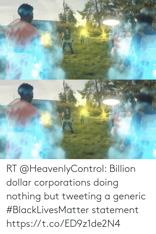 nothing: RT @HeavenlyControl: Billion dollar corporations doing nothing but tweeting a generic #BlackLivesMatter statement https://t.co/ED9z1de2N4
