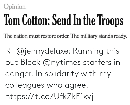 Black: RT @jennydeluxe: Running this put Black @nytimes staffers in danger. In solidarity with my colleagues who agree. https://t.co/UfkZkE1xvj