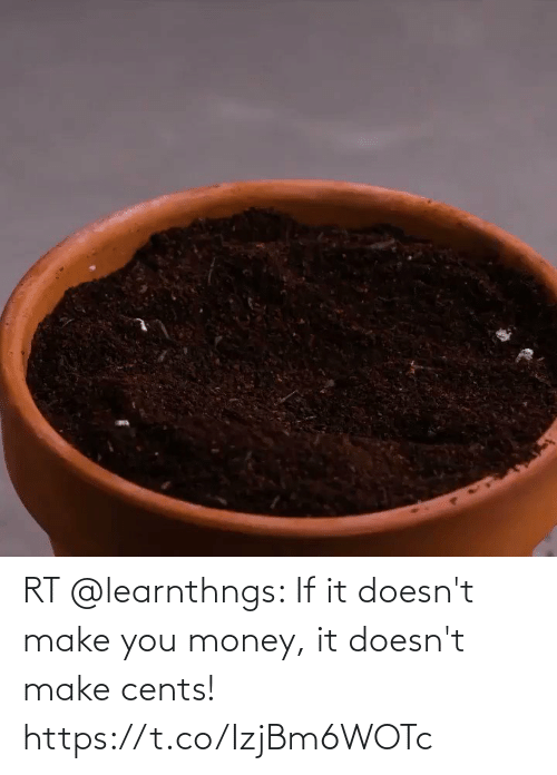Money: RT @learnthngs: If it doesn't make you money, it doesn't make cents! https://t.co/IzjBm6WOTc