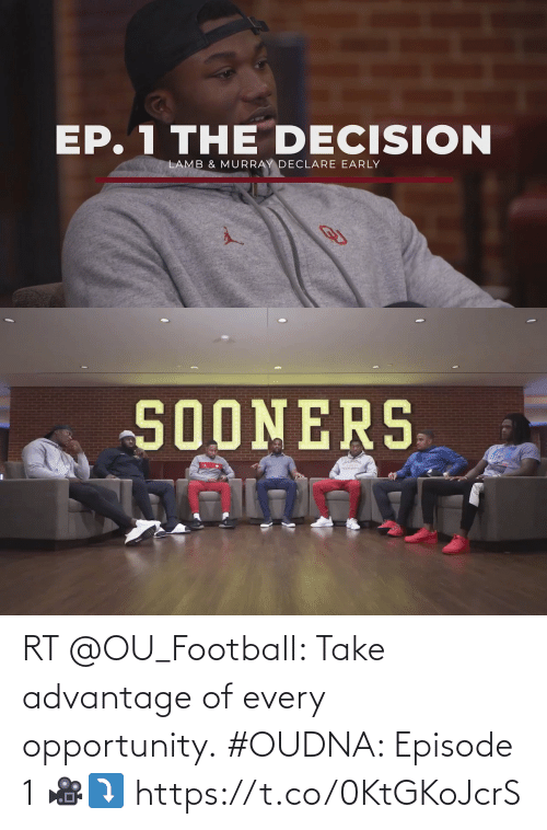 episode 1: RT @OU_Football: Take advantage of every opportunity.  #OUDNA: Episode 1 🎥⤵️ https://t.co/0KtGKoJcrS
