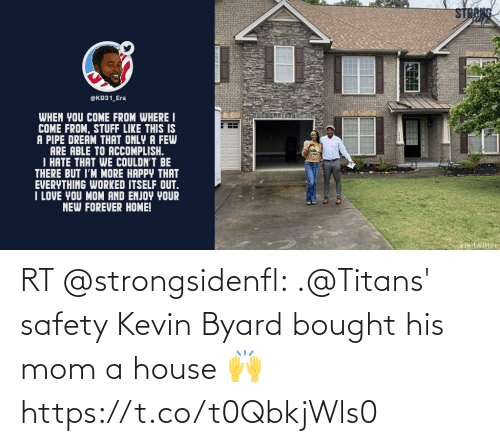 kevin: RT @strongsidenfl: .@Titans' safety Kevin Byard bought his mom a house 🙌 https://t.co/t0QbkjWls0
