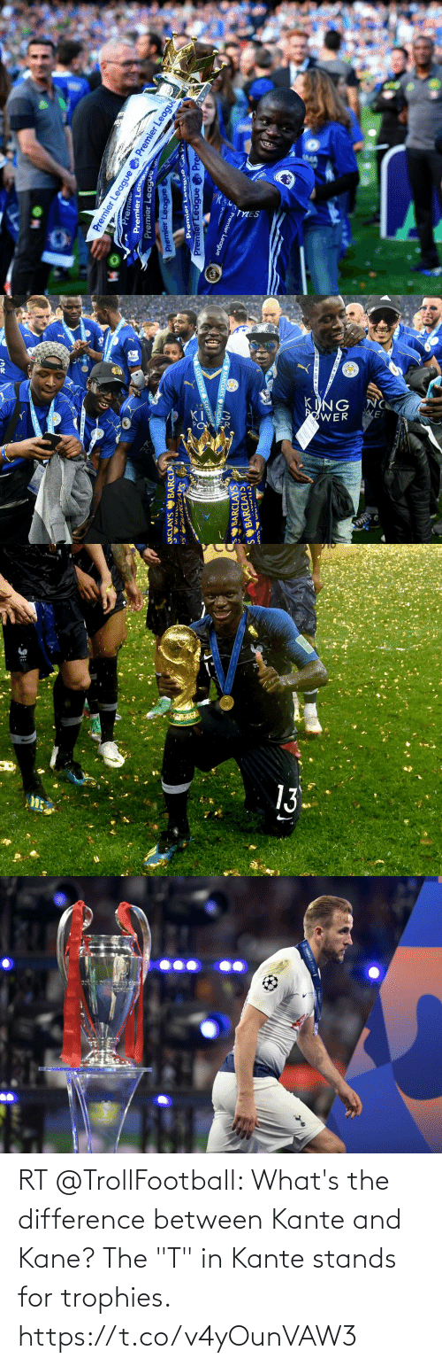 """kane: RT @TrollFootball: What's the difference between Kante and Kane? The """"T"""" in Kante stands for trophies. https://t.co/v4yOunVAW3"""