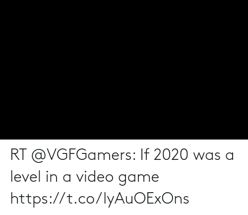 video game: RT @VGFGamers: If 2020 was a level in a video game https://t.co/lyAuOExOns