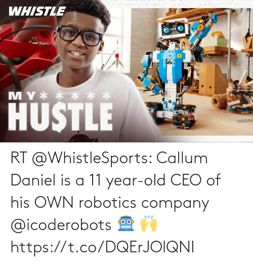 company: RT @WhistleSports: Callum Daniel is a 11 year-old CEO of his OWN robotics company @icoderobots 🤖 🙌https://t.co/DQErJOlQNI