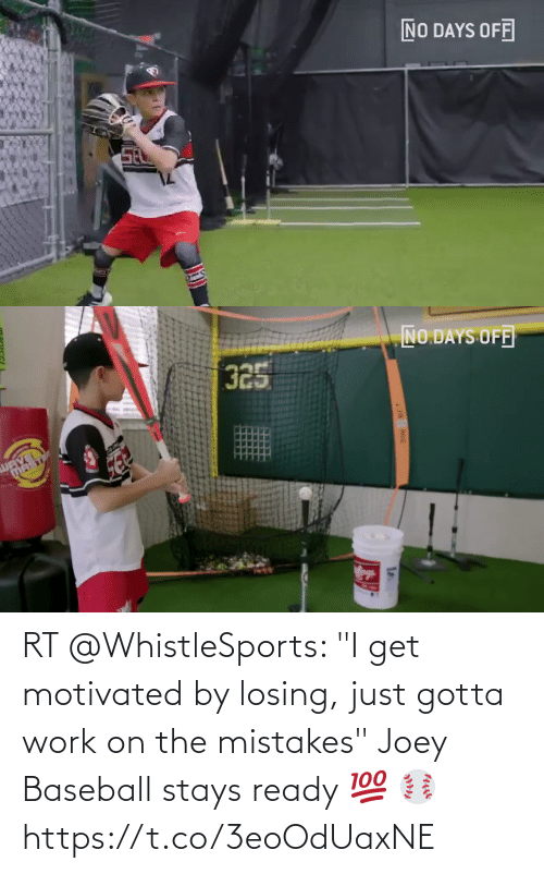 "losing: RT @WhistleSports: ""I get motivated by losing, just gotta work on the mistakes""   Joey Baseball stays ready 💯 ⚾️ https://t.co/3eoOdUaxNE"