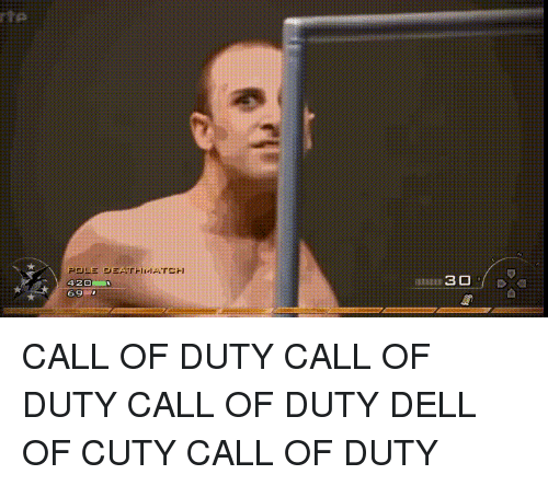 Dell, Call of Duty, and Circlejerk: rte  POLE DEATHI IArCH  691  30 CALL OF DUTY CALL OF DUTY CALL OF DUTY DELL OF CUTY CALL OF DUTY