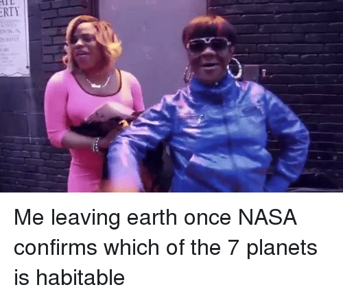 rti: RTY Me leaving earth once NASA confirms which of the 7 planets is habitable