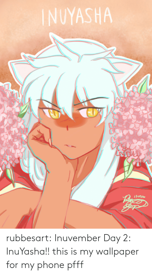 Phone: rubbesart: Inuvember Day 2: InuYasha!!  this is my wallpaper for my phone pfff