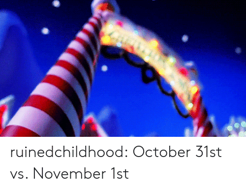 Target, Tumblr, and Blog: ruinedchildhood:  October 31st vs. November 1st