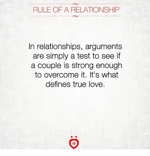 Love, Relationships, and True: RULE OF A RELATIONSHIP  In relationships, arguments  are simply a test to see if  a couple is strong enough  to overcome it. It's what  defines true love.  AR