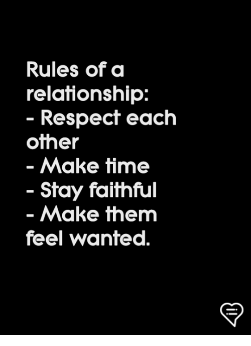 Memes, Respect, and Time: Rules of a  relationship:  Respect each  oher  Make time  - Stay faithful  Make them  feel wanfed.