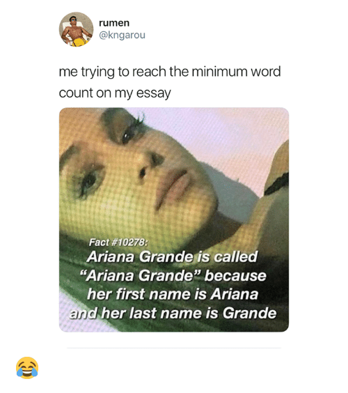 "Ariana Grande, Word, and Word Count: rumen  @kngarou  me trying to reach the minimum word  count on my essay  Fact #10278:  Ariana Grande is called  ""Ariana Grande because  her first name is Ariana  and her last name is Grande 😂"