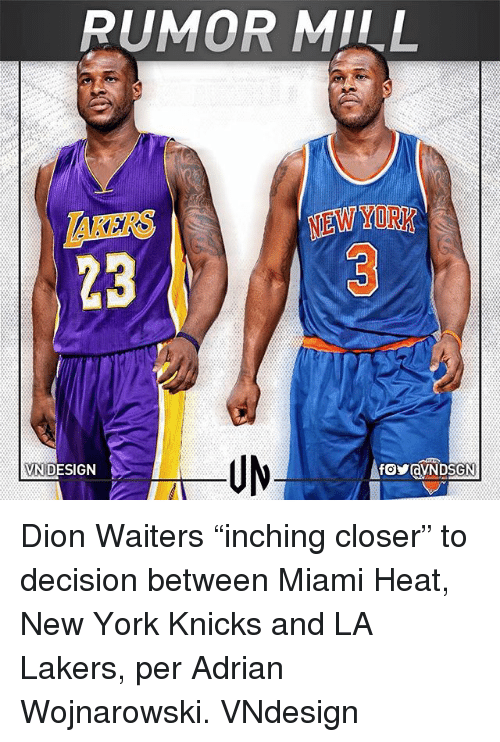 "New York Knicks: RUMOR MILL  AKERS  23  NEW YORK  VN DESIGN Dion Waiters ""inching closer"" to decision between Miami Heat, New York Knicks and LA Lakers, per Adrian Wojnarowski. VNdesign"