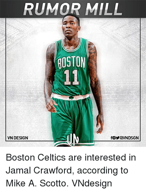 Boston Celtics: RUMOR MILL  BOSTON  VN DESIGN Boston Celtics are interested in Jamal Crawford, according to Mike A. Scotto. VNdesign