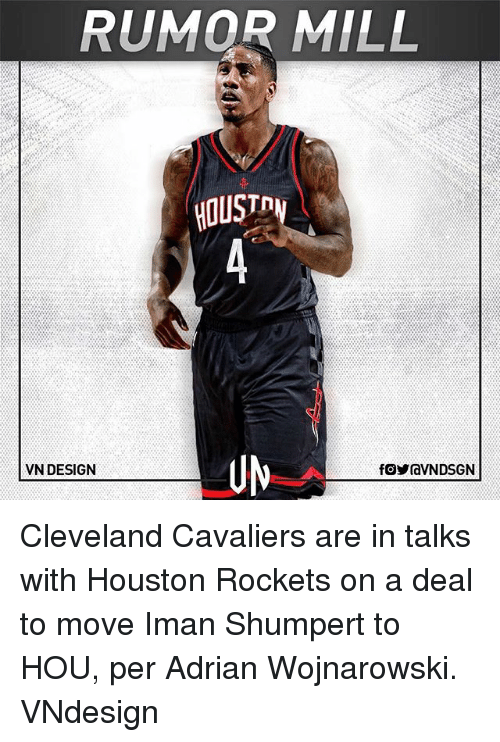 Iman Shumpert: RUMOR MILL  HOUST  UM  VN DESIGN Cleveland Cavaliers are in talks with Houston Rockets on a deal to move Iman Shumpert to HOU, per Adrian Wojnarowski. VNdesign