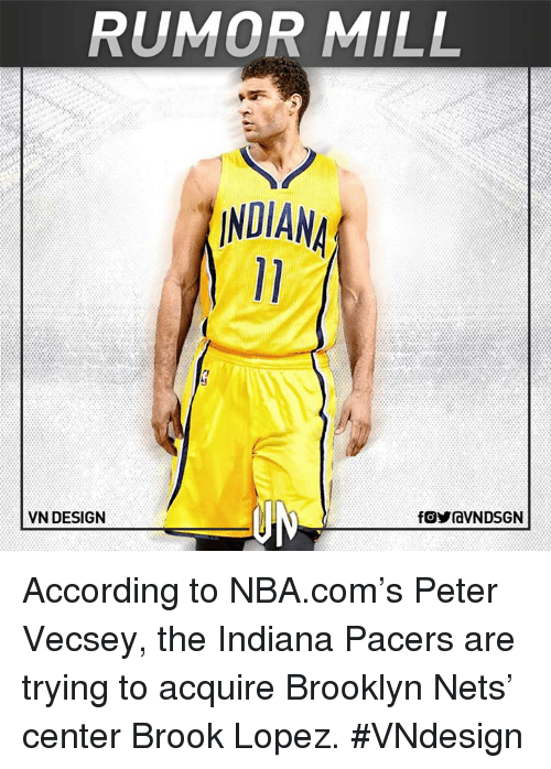 Brook Lopez: RUMOR MILL  INDIANA  VN DESIGN  fOYraVNDSGN According to NBA.com's Peter Vecsey, the Indiana Pacers are trying to acquire Brooklyn Nets' center Brook Lopez.  #VNdesign