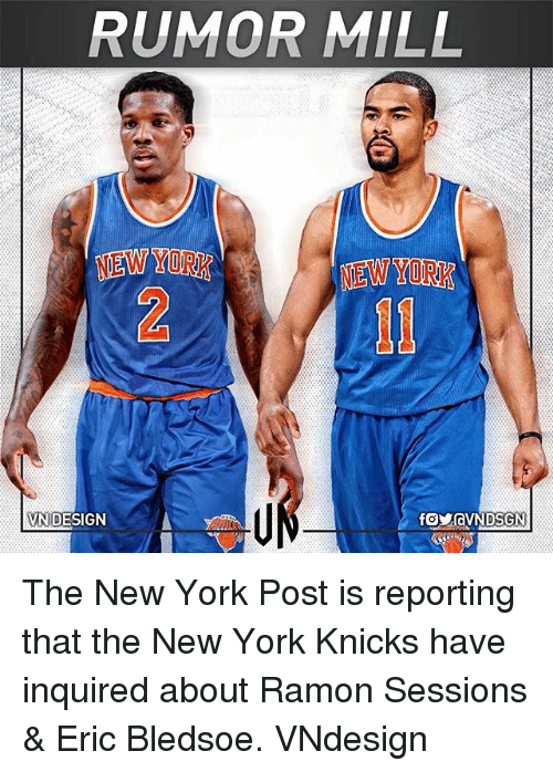 New York Knicks: RUMOR MILL  NEW YORK  VND  NIDESIGN  foMOVNDSGN The New York Post is reporting that the New York Knicks have inquired about Ramon Sessions & Eric Bledsoe. VNdesign