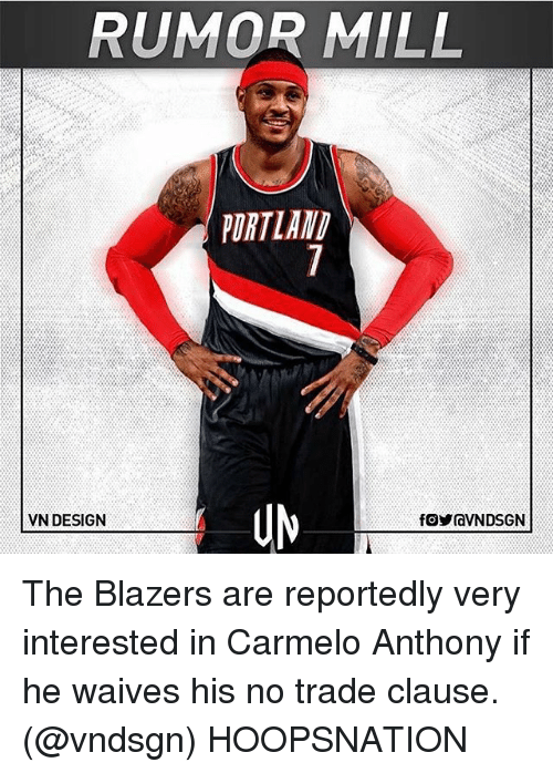 Carmelo Anthony, Memes, and Design: RUMOR MILL  PORTLAND  VN DESIGN The Blazers are reportedly very interested in Carmelo Anthony if he waives his no trade clause. (@vndsgn) HOOPSNATION