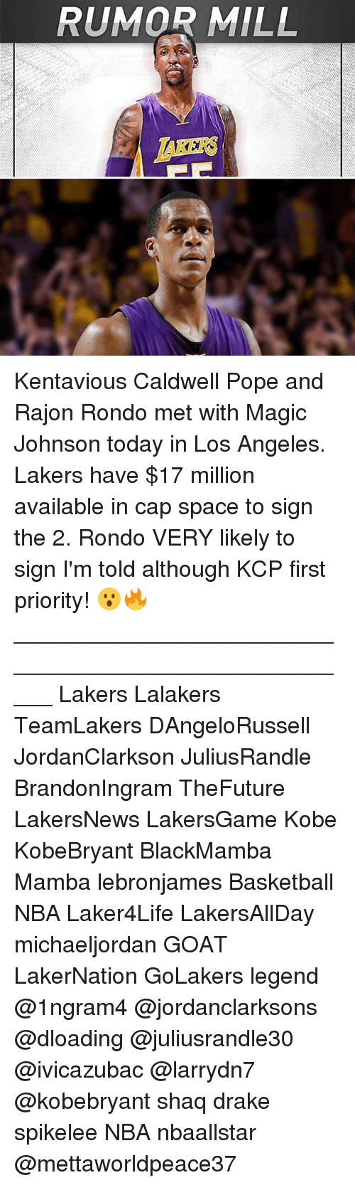 poped: RUMOR MILL  TAKERS Kentavious Caldwell Pope and Rajon Rondo met with Magic Johnson today in Los Angeles. Lakers have $17 million available in cap space to sign the 2. Rondo VERY likely to sign I'm told although KCP first priority! 😮🔥 _____________________________________________________ Lakers Lalakers TeamLakers DAngeloRussell JordanClarkson JuliusRandle BrandonIngram TheFuture LakersNews LakersGame Kobe KobeBryant BlackMamba Mamba lebronjames Basketball NBA Laker4Life LakersAllDay michaeljordan GOAT LakerNation GoLakers legend @1ngram4 @jordanclarksons @dloading @juliusrandle30 @ivicazubac @larrydn7 @kobebryant shaq drake spikelee NBA nbaallstar @mettaworldpeace37