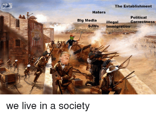 Live, Political Correctness, and Media: RUMP  The Establishment  Haters  Political  Correctness  Big Media  illegal  SJWSImmigration