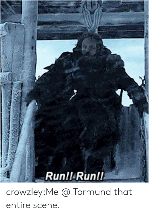 Run, Tumblr, and Blog: Run!! Run!! crowzley:Me @ Tormund that entire scene.