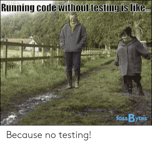bytes: Running code without testing is like  foss Bytes Because no testing!